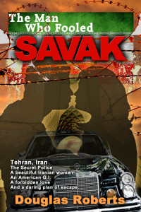 The Man Who Fooled SAVAK, Douglas Roberts, Tehran, Iran, Outer Banks Publishing Group, OBX, Outer Banks, Anthony S. Policastro